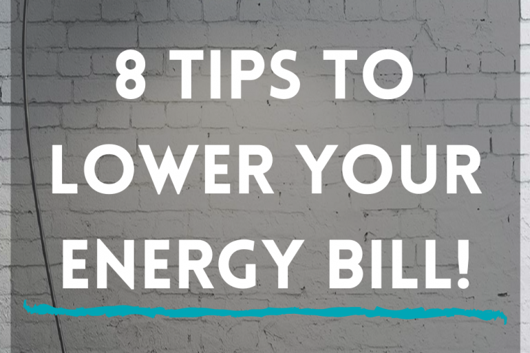 8 Tips To Lower Your Energy Bill!